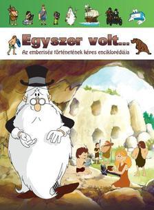 Albert Barillé - EGYSZER VOLT... Az emberiség történetének képes enciklopédiája