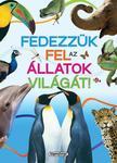 Napraforgó Könyvkiadó - Tudástár - Fedezzük fel az állatok világát!