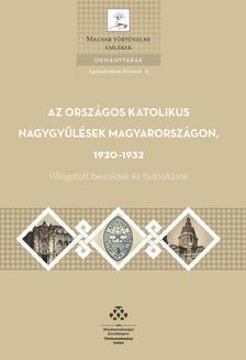 Az országos katolikus nagygyűlések Magyarországon, 1920-1932 - Válogatott beszédek és tudósítások