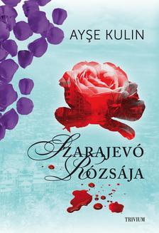 Ayse Kulin - Szarajevó rózsája