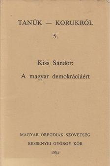 Kiss Sándor - A magyar demokráciáért [antikvár]