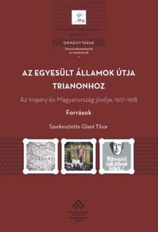 Glant Tibor (Szerk.) - Az Egyesült Államok útja Trianonhoz - Az Inquiry és Magyarország jövője, 1917-1918