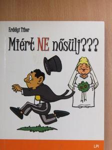 Erdélyi Tibor - Miért NE nősülj??? [antikvár]