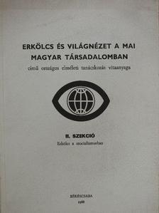 Cseh-Szombathy László - Erkölcs és világnézet a mai magyar társadalomban II. szekció [antikvár]