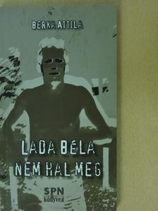 Berka Attila - Lada Béla nem hal meg [antikvár]