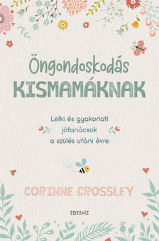 Corinne Crossley - Öngondoskodás kismamáknak