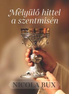 Nicola Bux - Mélyülő hittel a Szentmisén