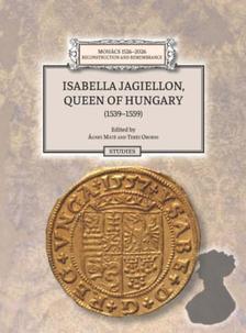 Máté Ágnes - Oborni Teréz - Isabella Jagiellon, Queen of Hungary (1539-1559)