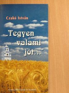 """Czakó István - """"Tegyen valami jót..."""" [antikvár]"""