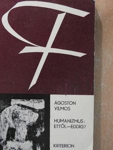 Ágoston Vilmos - Humanizmus: ettől - eddig? [antikvár]