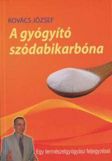 Kovács József - A GYÓGYÍTÓ SZÓDABIKARBÓNA - NEGYEDIK BŐVÍTETT KIADÁS