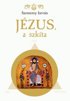 Szemerey István - Jézus a szkíta [eKönyv: epub, mobi]