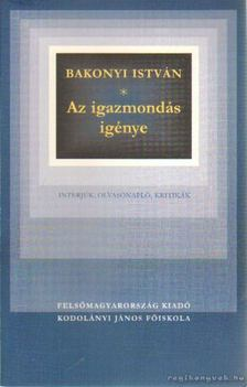 Bakonyi István - Az igazmondás igénye [antikvár]
