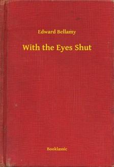 BELLAMY, EDWARD - With the Eyes Shut [eKönyv: epub, mobi]