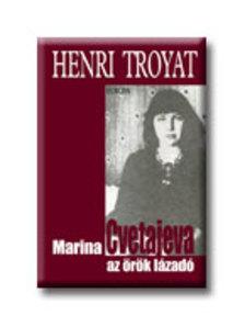 Henri Troyat - MARINA CVETAJEVA AZ ÖRÖK LÁZADÓ
