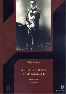 Gulyás László - A HORTHY-KORSZAK KÜLPOLITIKÁJA 1. - AZ ELSŐ ÉVEK 1919-1924