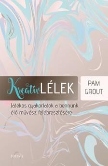 Pam Grout - Kreatív lélek - Játékos gyakorlatok a bennünk élőművész felébresztésére [eKönyv: epub, mobi]