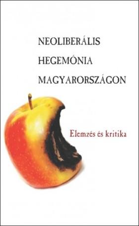 (szerk.) Antal Attila - Neoliberális hegemónia Magyarországon [eKönyv: epub, mobi]