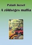 Paládi József - A zöldséges maffia - Második, bővített kiadás [eKönyv: pdf, epub, mobi]