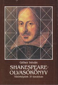 Géher István - Shakespeare-olvasókönyv [antikvár]