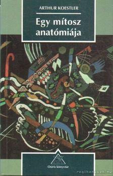 Arthur Koestler - Egy mítosz anatómiája [antikvár]