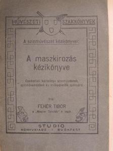 Fehér Tibor - A maszkirozás kézikönyve [antikvár]