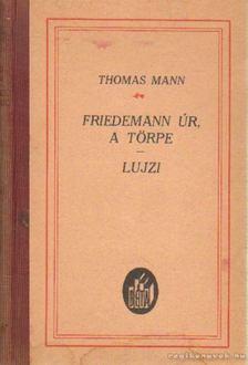 Thomas Mann - Friedemann úr, a törpe - Lujzi [antikvár]
