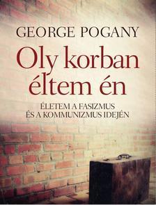 GEORGE POGANY - Oly korban éltem én