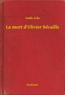 ÉMILE ZOLA - La mort d'Olivier Bécaille [eKönyv: epub, mobi]