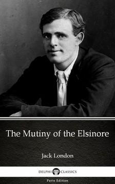 Delphi Classics Jack London, - The Mutiny of the Elsinore by Jack London (Illustrated) [eKönyv: epub, mobi]