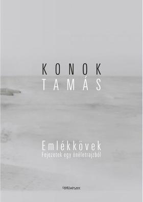 konok Tamás - Konok Tamás: Emlékkövek. Fejezetek egy önéletrajzból