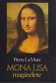 Pierre La Mure - Mona Lisa magánélete [antikvár]
