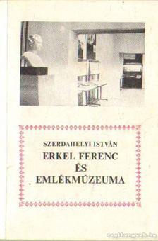 Szerdahelyi István - Erkel Ferenc és emlékmúzeuma [antikvár]
