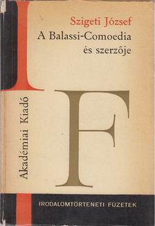SZIGETI JÓZSEF - A Balassi-Comoedia és szerzője [antikvár]