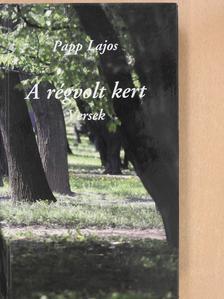 Papp Lajos - A régvolt kert (dedikált példány) [antikvár]