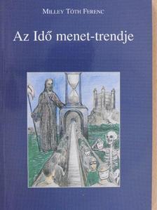 Milley Tóth Ferenc - Az Idő menet-trendje [antikvár]