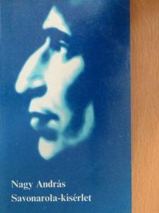 Nagy András - Savonarola-kísérlet [antikvár]