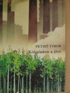 Pethő Tibor - Kölcsönben a jövő [antikvár]