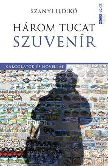 Szanyi Ildikó - Három tucat szuvenír - Karcolatok és novellák