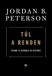 Jordan B. Peterson - Túl a renden: újabb 12 szabály az élethez [eKönyv: epub, mobi]