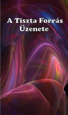 Angelisz Irini - A Tiszta Forrás Üzenete * Ég és Föld Titkaiból * Misztikus Tanítások