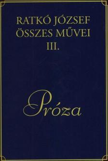 Ratkó József - Ratkó József összes művei III. Próza