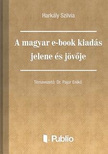 Szilvia Harkály - A magyar e-book kiadás jelene és jövője [eKönyv: pdf, epub, mobi]