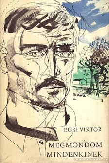 Egri Viktor - Megmondom mindenkinek [antikvár]
