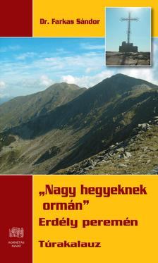 Dr. Farkas Sándor - Nagy hegyeknek ormán