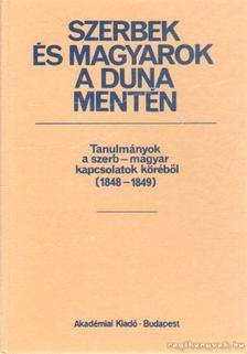Bona Gábor - Szerbek és magyarok a Duna mentén 1848-1849-ben [antikvár]