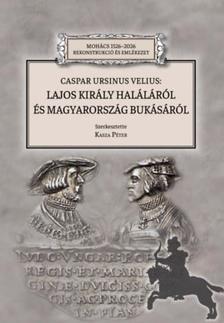 Kasza Péter - Caspar Ursinus Velius: Lajos király haláláról és Magyarország bukásáról