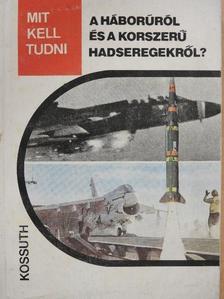 Serfőző László - Mit kell tudni a háborúról és a korszerű hadseregekről? [antikvár]