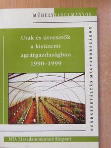 Ács Judit - Utak és útvesztők a kisüzemi agrárgazdaságban 1990-1999 [antikvár]