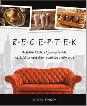 Teresa Finney - Receptek, a Jóbarátok rajongóinak nélkülözhetetlen szakácskönyve
